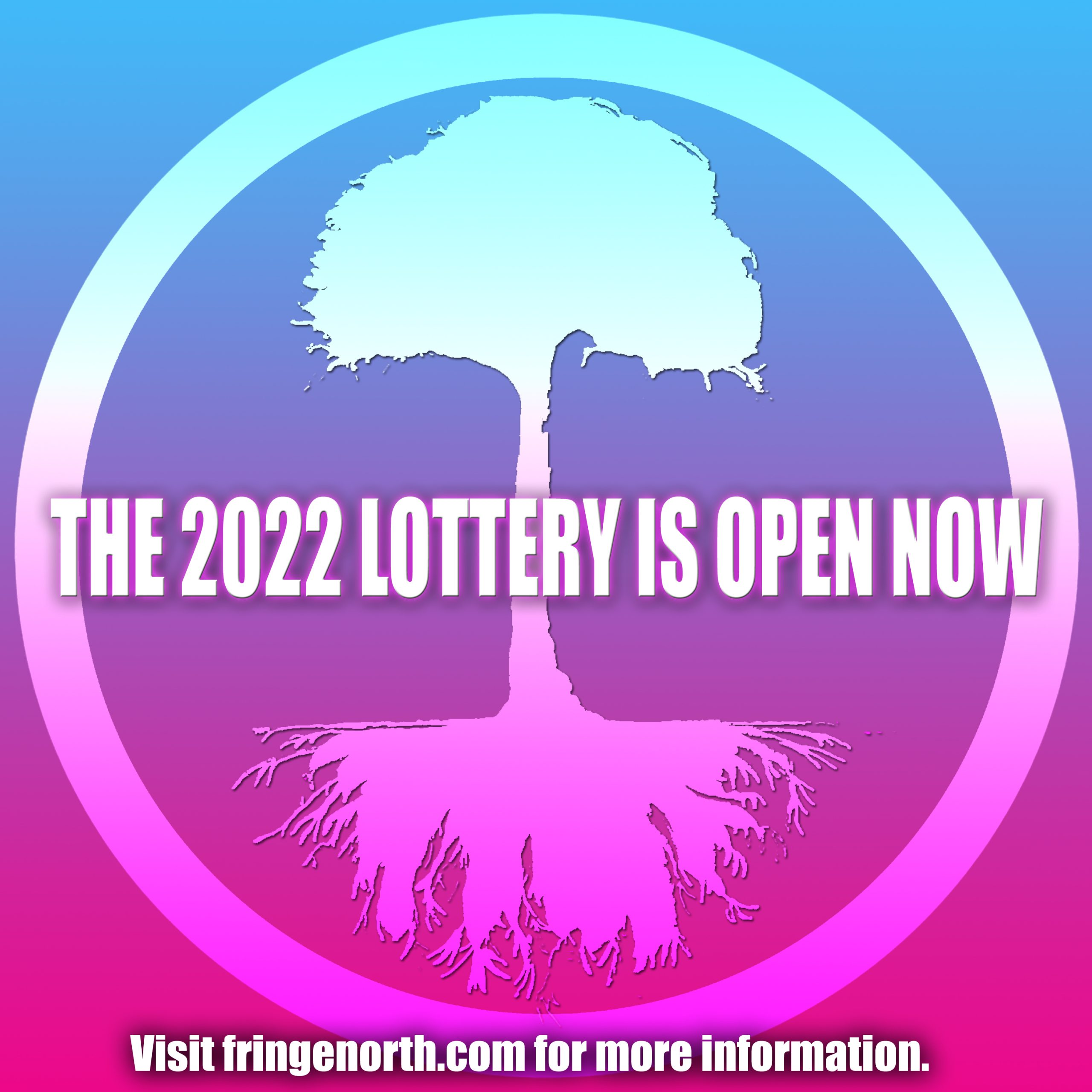 """The image shows the Fringe tree silhouetted within a circle on top of a gradient background that shifts from light blue at the top to magenta at the bottom. Across the middle of the circle and tree is the text """"The 2022 Lottery is Open Now"""". At the bottom it says """"Visit fringenorth.com for more information""""."""